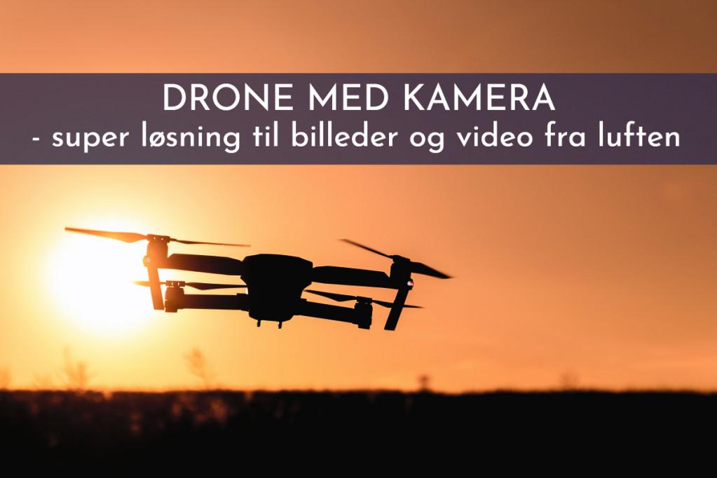 Drone med Kamera – super løsning til billeder og video fra luften