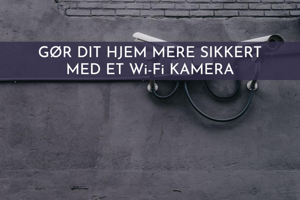 Gør dit hjem mere sikkert med et Wi-Fi kamera